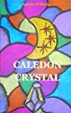The Caledon Crystal, Annette M. Musta, 0979863929