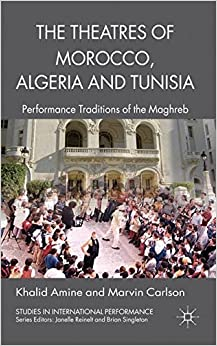 The Theatres of Morocco, Algeria and Tunisia: Performance Traditions of the Maghreb (Studies in International Performance)