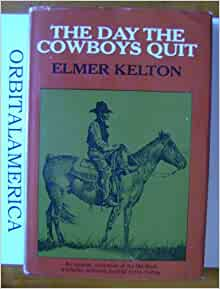 the day the cowboys quit Elmer stephen kelton was an american journalist and writer, known particularly  for his western  eight kelton novels, buffalo wagons, the day the cowboys  quit, the time it never rained, eyes of the hawk, slaughter, the far canyon,.