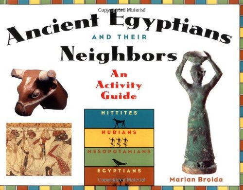 (Ancient Egyptians and Their Neighbors: An Activity Guide (Cultures of the Ancient World))