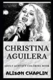 Christina Aguilera Adult Activity Coloring Book (Christina Aguilera Adult Coloring Books)