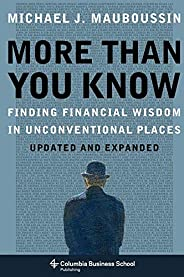 More Than You Know: Finding Financial Wisdom in Unconventional Places (Updated and Expanded) (Columbia Busines