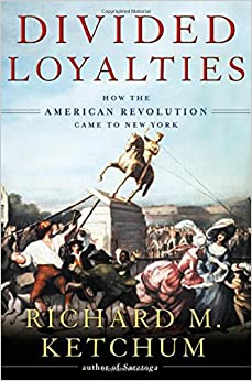 Book Divided Loyalties: How the American Revolution Came to New York