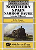 Northern Spain Narrow Gauge: Iru'n to El Ferrol by John Organ (2010-09-25)