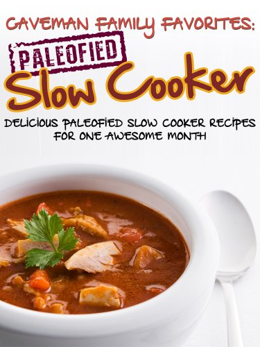 Delicious Paleofied Slow Cooker Recipes For One Awesome Month (Family Paleo Diet Recipes, Caveman Family Favorite Book 4) by Little  Pearl, Pope,  Lauren