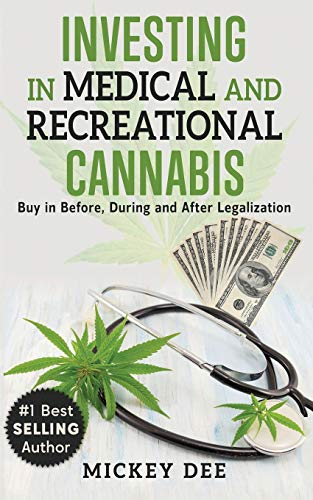 Investing In Medical and Recreational Cannabis: Buy In Before, During and After Legalization
