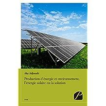 Production d'énergie et environnement, l'énergie solaire est la solution (Essai)