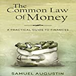 The Common Law of Money: A Practical Guide to Finances | Samuel Augustin