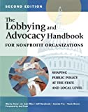The Lobbying and Advocacy Handbook for Nonprofit Organizations, Second Edition, is your complete road map to shaping public policy at the state and local level. It gives detailed, step-by-step instructions for developing an effective plan and putting...