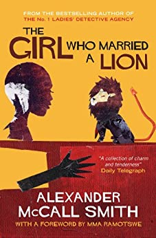 The Girl Who Married A Lion: Folktales From Africa: Illustrated Children's Edition by [McCall Smith, Alexander]