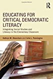 Educating for Critical Democratic Literacy: Integrating Social Studies and Literacy in the Elementary Classroom by Obenchain Kathryn M. Pennington Julie L. (2015-04-03) Paperback