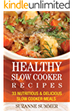 Healthy Slow Cooker Cookbook (Healthy Slow Cooker Recipes That Keeps You Full & Help You Lose Weight 1)