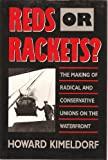 Reds or Rackets : The Making of Radical and Conservative Unions on the Waterfront, Kimeldorf, Howard, 0520063082