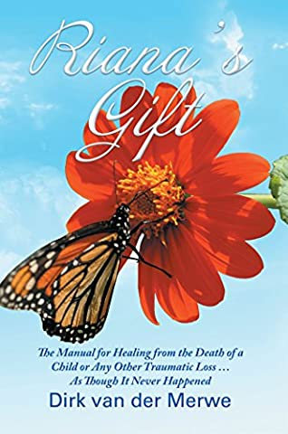 Riana's Gift: The Manual for Healing from the Death of a Child or Any Other Traumatic Loss … as Though It Never - Others Service Manual