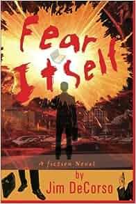 Amazon.com: Fear Itself (9781482764376): Jim DeCorso: Books