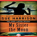 My Sister the Moon: Ivory Carver Trilogy, Book 2 | Sue Harrison