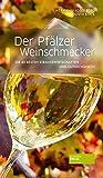 Der Pfälzer Weinschmecker: Die 40 besten Straußwirtschaften und Gutsschänken