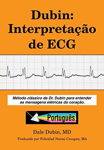 (Dubin: Interpretação de ECG: Método clássico de Dr. Dubin para entender as mensagens elétricas do coração (Portuguese Edition))