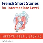 French: Short Stories for Intermediate Level | Frederic Bibard
