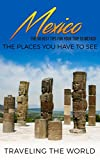 Mexico: Mexico Travel Guideline: The 30 Best STRATEGIES FOR Your VISIT TO Mexico - The Places YOU MUST See (Mexico Traveling, Cancun, Mexico Town, Los Cabos, Oaxaca Guide 1) - 51zu3gnW5ML. SL160