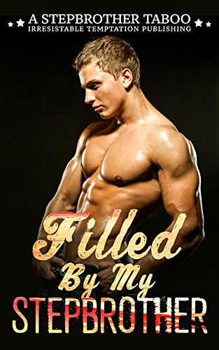 Erotica: Filled By My Stepbrother (Billionaire, BDSM, Stepbrother) (A Stepbrother Taboo)