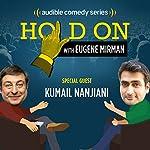 Ep. 1: Kumail Nanjiani Plays the Name Game (Hold On with Eugene Mirman)   Eugene Mirman,Kumail Nanjiani