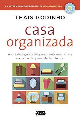 Casa Organizada: A arte da organização para transformar a casa e a rotina de quem não tem tempo (Portuguese Edition)