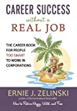 img - for Career Success without a Real Job: The Career Book for People Too Smart to Work in Corporations by Zelinski, Ernie J. (April 16, 2009) Paperback book / textbook / text book