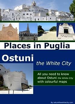 Places in Puglia: Ostuni the White City by [Flore, Francesco]