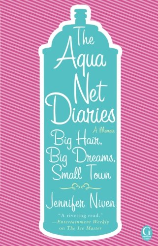 The Aqua Net Diaries: Big Hair, Big Dreams, Small Town