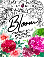 Bloom Coloring Book for Adults Relaxation: Wonderful Flowers and Garden Floral Designs. Beautiful Nature Coloring Pages for Stress Relief and Mindfulness