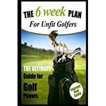 The 6 Week Plan for Unfit Golfers, The Ultimate Guide For Golf Players