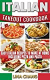 Italian Takeout Cookbook: Easy Italian Recipes to Make at Home Including Pizza and Pasta