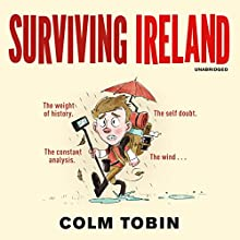 Surviving Ireland Audiobook by Colm Tobin Narrated by Colm Tobin