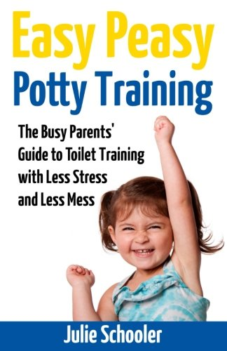 (Easy Peasy Potty Training: The Busy Parents' Guide to Toilet Training with Less Stress and Less Mess)