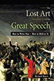The Lost Art Of The Great Speech: How To Write One - How To Deliver It