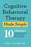 img - for Cognitive Behavioral Therapy Made Simple: 10 Strategies for Managing Anxiety, Depression, Anger, Panic, and Worry book / textbook / text book