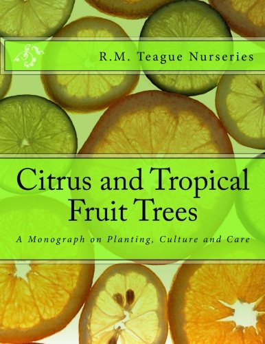 Citrus and Tropical Fruit Trees: A Monograph on Planting, Culture and Care ()