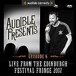 Audible Presents: Live from the Edinburgh Festival Fringe 2017: Episode 6   Jason Byrne,Alun Cochrane,Yuriko Kotani,Kwame Asante
