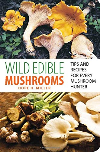 Wild Edible Mushrooms: Tips And Recipes For Every Mushroom Hunter ()