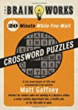 The Brain Works: 20-Minute While-You-Wait Crossword Puzzles: A Fun Assortment of 125 New Crosswords from Puzzler Matt Gaffney (Brain Works (Sellers))