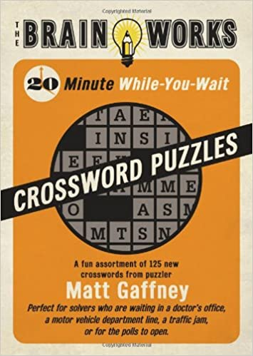The brain works 20 minute while you wait crossword puzzles a fun the brain works 20 minute while you wait crossword puzzles a fun assortment of 125 new crosswords from puzzler matt gaffney brain works sellers matt ccuart Image collections