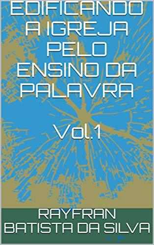 EDIFICANDO A IGREJA PELO ENSINO DA PALAVRA Vol.1 (Esboços bíblicos teológicos e devocionais)