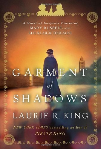 Garment of Shadows: A novel of suspense featuring Mary Russell and Sherlock Holmes, King, Laurie R.