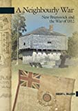A Neighbourly War: New Brunswick and the War of 1812 by Robert L. Dallison front cover