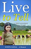 Live to Tell: A Self Managing Child Slave Survivor of Pol Pot's Regime (True Story, Killing Fields, South East Asia History, Khmer Story, Khmer Rouge Genocide, Pol Pot Genocide, Cambodia History)