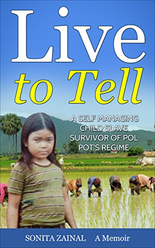 Live to Tell: A Self Managing Child Slave Survivor of Pol Pot's Regime (Killing Fields, South East Asia History, Khmer Story, Khmer Rouge Genocide, Pol Pot Genocide, Cambodia History)