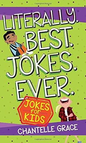Literally. Best. Jokes. Ever.: Joke Book for Kids (Best Religious Joke Ever)