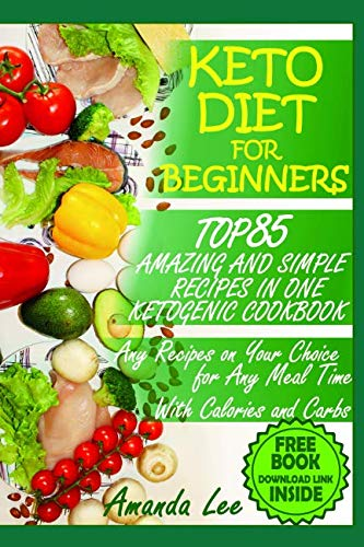 Keto Diet for Beginners: TOP 85 Amazing and Simple Recipes in One Ketogenic Cookbook,  Any Recipes on Your Choice for Any Meal Time by Amanda Lee