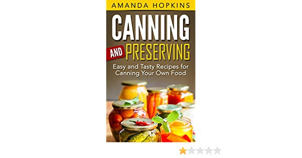 Canning And Preserving Easy And Tasty Recipes For Canning Your Own